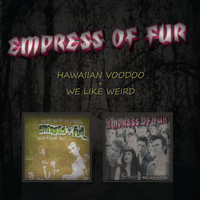 Empress Of Fur - Hawaiian Voodoo + We Like Weird