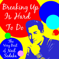 Neil Sedaka - Breaking up Is Hard to Do: The Very Best of Neil Sedaka