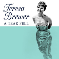 Teresa Brewer - A Tear Fell