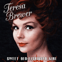 Teresa Brewer - Sweet Old-Fashioned Girl