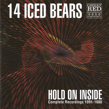 14 Iced Bears - Hold on Inside - Complete Recordings 1986 - 1991