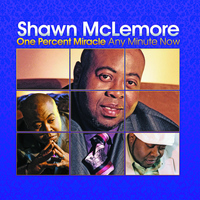 Shawn McLemore - One Percent Miracle Any Minute Now