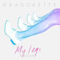 Dragonette - My Legs Remixes