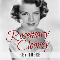 Rosemary Clooney - Hey There