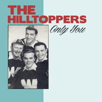 The Hilltoppers - Only You