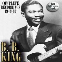 B. B. King - B. B. King: Complete Recordings 1949-1962