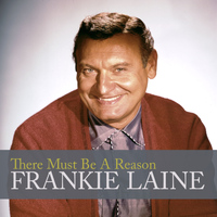 Frankie Laine - There Must Be a Reason