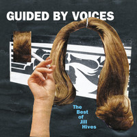 Guided By Voices - The Best of Jill Hives