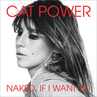 Cat Power - Naked, If I Want To