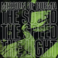 Mission Of Burma - The Sound, The Speed, The Light (Explicit)