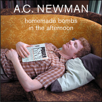 A.C. Newman - Homemade Bombs In The Afternoon