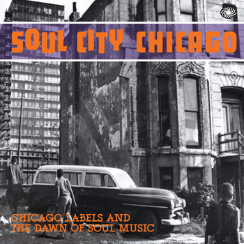 Various Artists - Soul City Chicago: Chicago Labels and the Dawn of Soul Music