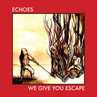 Echoes - We Give You Escape - EP