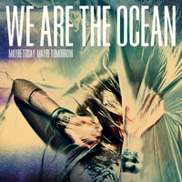 We Are The Ocean - Maybe Today, Maybe Tomorrow ((Exclusive Spotify sampler) [Explicit])