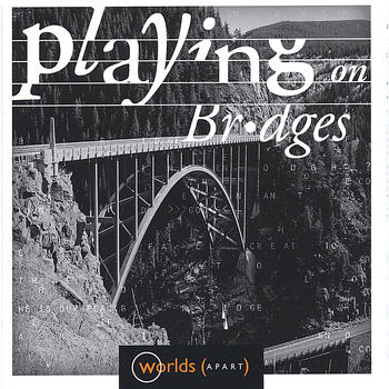 Worlds Apart - Playing On Bridges