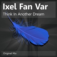 Ixel Fan Var - Think In Another Dream