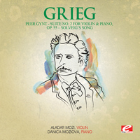 "Edvard Grieg - Grieg: Peer Gynt Suite No. 2 for Violin and Piano, Op. 55 ""Solveig's Song"" (Digitally Remastered)"