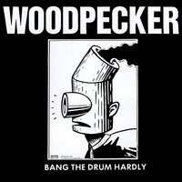 Woodpecker - Bang the Drum Hardly