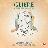 Reinhold Glière - Glière: The Sirens in F Minor, Symphonic Poem, Op. 33 (Digitally Remastered)