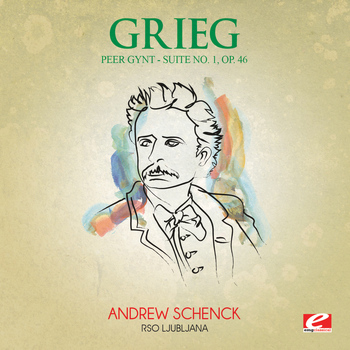 Edvard Grieg - Grieg: Peer Gynt Suite No. 1, Op. 46 (Digitally Remastered)