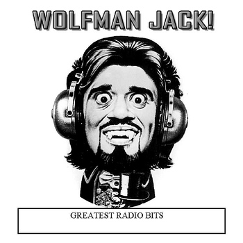 Wolfman Jack - Greatest Radio Bits