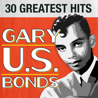 Gary U.S. Bonds - 30 Greatest Hits