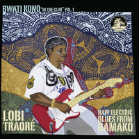 Lobi Traoré - Bwati Kono (In the Club), Vol. 1