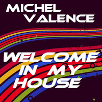 Michel Valence - Welcome in My House
