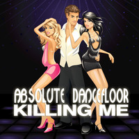 Absolute Dancefloor - Killing Me