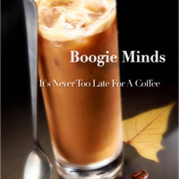 Boogie Minds - It's Never Too Late for a Coffee