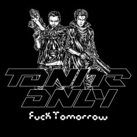 Tonite Only - Fuck Tomorrow