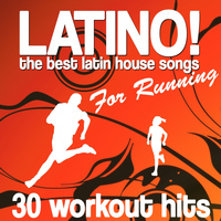 Various Artists - Latino! the Best Latin House Songs for Running (30 Workout Hits)