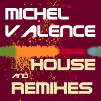 Michel Valence - House and Remixes