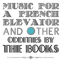 The Books - Music For A French Elevator And Other Oddities
