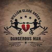 William Clark Green - Dangerous Man