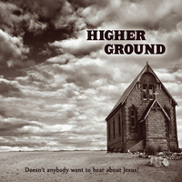 Higher Ground - Doesn't Anybody Want to Hear About Jesus?