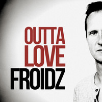 FROIDZ - Outta Love