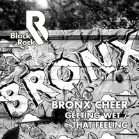 Bronx Cheer - Getting Wet / That Feeling