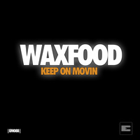 Waxfood - Keep On Movin