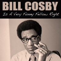 Bill Cosby - Is a Very Funny Fellow Right