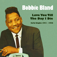 Bobby Bland - Love You Till the Day I Die (Early Singles 1951 - 1956)