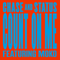 Chase & Status - Count On Me