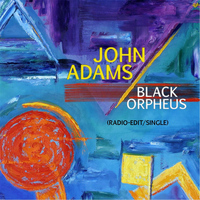 John Adams - Black Orpheus (Radio Edit) - Single