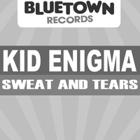Kid Enigma - Sweat and Tears