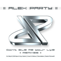 Alex Party - Don't Give Me Your Life (2013 Remixes)