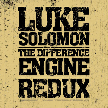 Luke Solomon - The Difference Engine Redux