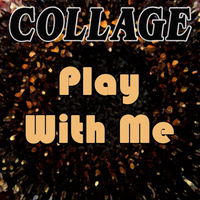 Collage - Play with Me