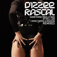 Dizzee Rascal - Something Really Bad / I Don't Need A Reason Remixes (Explicit)