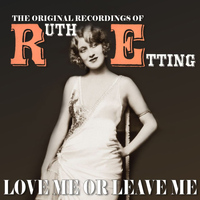 Ruth Etting - Love Me or Leave Me: The Original Recordings of Ruth Etting