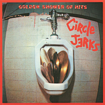 Circle Jerks - Golden Shower Of Hits (Explicit)